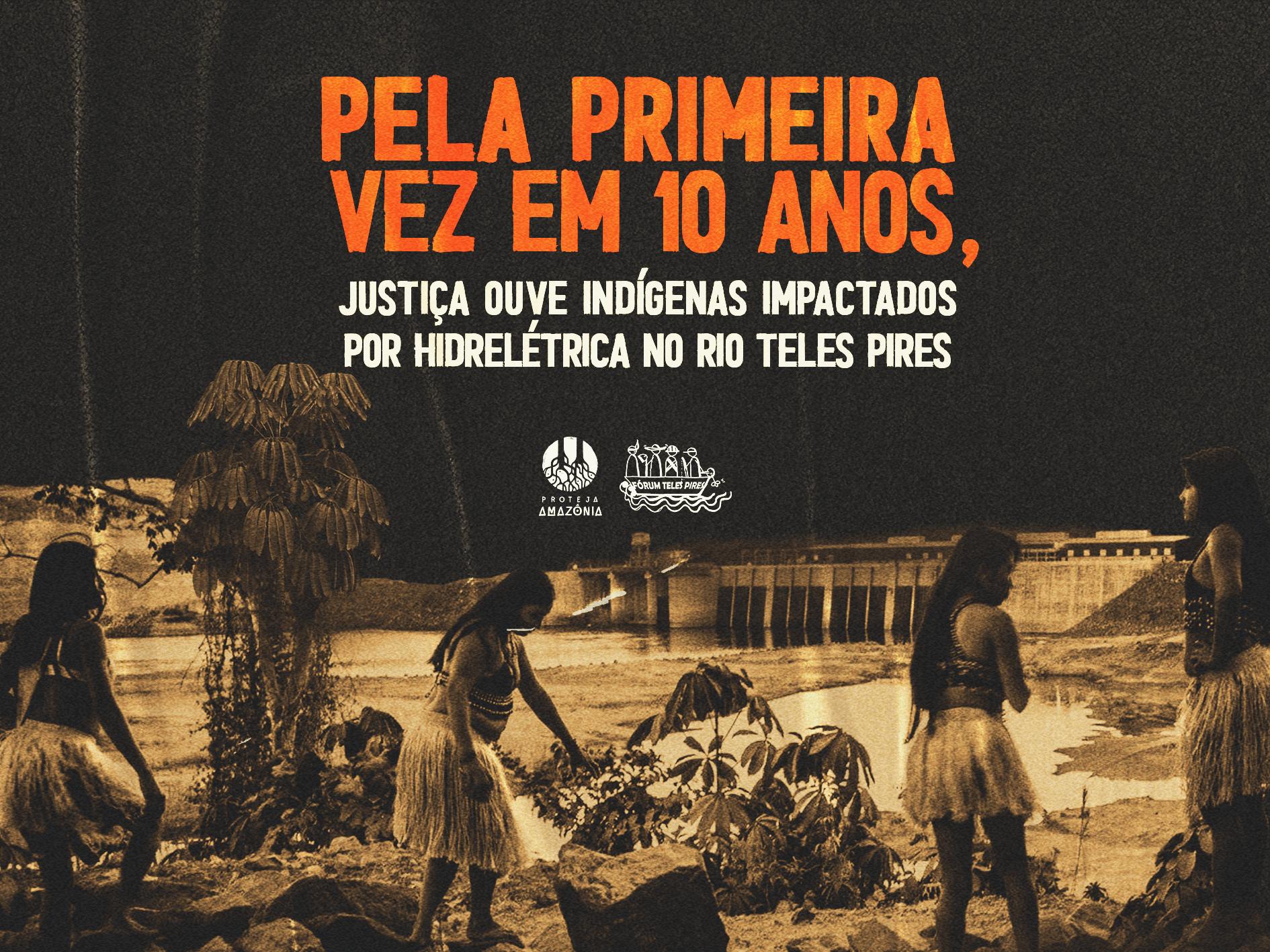 Pela primeira vez em 10 anos, justiça ouve indígenas impactados por Hidrelétrica no rio Teles Pires.