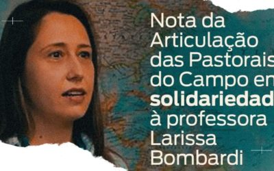 Articulação das pastorais do campo lança nota em solidariedade à pesquisadora Larissa Bombardi.